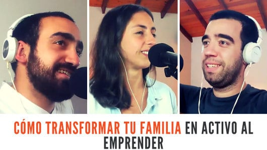 Cómo transformar tu familia en un activo al emprender